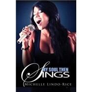 My Soul Then Sings by Lindo-Rice, Michelle, 9781622868124