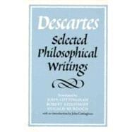 Descartes: Selected Philosophical Writings by René Descartes , Edited by John Cottingham , Robert Stoothoff , Dugald Murdoch , Anthony Kenny, 9780521358125