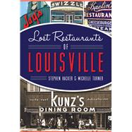 Lost Restaurants of Louisville by Hacker, Stephen; Turner, Michelle, 9781467118125