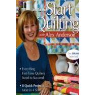 Start Quilting With Alex Anderson: Everything First-time Quilters Need to Succeed; 8 Quick Projects--most in 4 Sizes by Anderson, Alex, 9781571208125