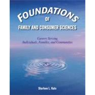 Foundations of Family and Consumer Sciences : Careers Serving Individuals, Families, and Communities by Kato, Sharleen L., 9781590708125
