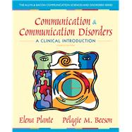 Communication and Communication Disorders A Clinical Introduction by Plante, Elena M.; Beeson, Pelagie M., 9780132658126