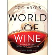 Oz Clarke's World of Wine A Grand Tour of the Great Wine Regions by Clarke, Oz, 9781454928126