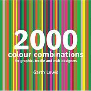 2000 Colour Combinations For Graphic, Textile, and Craft Designers by Lewis, Garth, 9781906388126