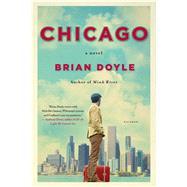 Chicago A Novel by Doyle, Brian, 9781250118127