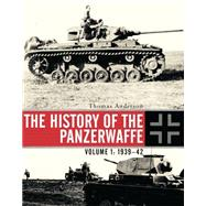 The History of the Panzerwaffe Volume I: 1939–42 by Anderson, Thomas, 9781472808127