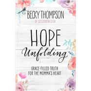 Hope Unfolding by Thompson, Becky, 9781601428127