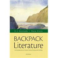 Backpack Literature An Introduction to Fiction, Poetry, Drama, and Writing by Kennedy, X. J.; Gioia, Dana, 9780321968128