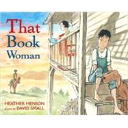 That Book Woman by Henson, Heather; Small, David, 9781416908128