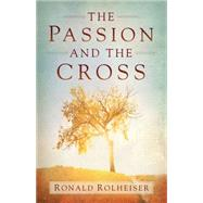The Passion and the Cross by Rolheiser, Ronald, 9781616368128
