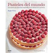 Pasteles del mundo: Las Mejores 250 Propuestas Inspiradas En Los Clásicos De La Repostería by Pizey, Roger, 9788416138128