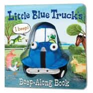 Little Blue Truck's Beep-Along Book by Schertle, Alice; McElmurry, Jill, 9780544568129