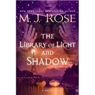 The Library of Light and Shadow A Novel by Rose, M. J., 9781476778129