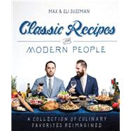 The Classic Recipes for Modern People by Sussman, Max and Eli, 9781616288129