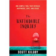The Unfindable Inquiry by Kiloby, Scott, 9781626258129