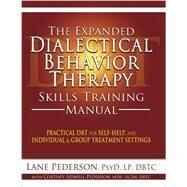 The Expanded Dialectical Behavior Therapy Skills Training Manual: Practical Dbt for Self-help, and Individual and Group Treatment Settings by Pederson, Lane; Pederson, Cortney Sidwell, 9781936128129