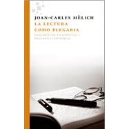 La lectura como plegaria/ Reading and prayer by Mèlich, Joan-Carles, 9788415518129