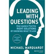 Leading with Questions How Leaders Find the Right Solutions by Knowing What to Ask by Marquardt, Michael J., 9781118658130