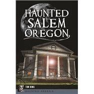 Haunted Salem, Oregon by King, Tim, 9781467138130