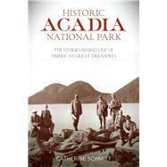 Historic Acadia National Park by Schmitt, Catherine, 9781493018130