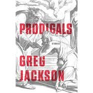 Prodigals Stories by Jackson, Greg, 9780374238131