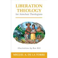 Liberation Theology for Armchair Theologians by De LA Torre, Miguel A.; Hill, Ron, 9780664238131
