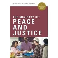 The Ministry of Peace and Justice by Laskey, Michael Jordan, 9780814648131