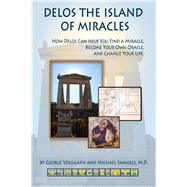 Delos the Island of Miracles by Samuels, Michael; Voulgaris, George; Lourie, Iven, 9780964518131