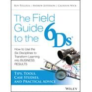 The 6Ds Fieldbook Tips, Tools, Case Studies, and Advice for Implementing The Six Disciplines of Breakthrough Learning by Jefferson, Andy; Pollock, Roy V. H.; Wick, Calhoun, 9781118648131