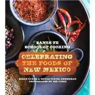 Santa Fe School of Cooking: Celebrating the Foods of New Mexico by Curtis, Susan; Ammerman, Nicole Curtis, 9781423638131