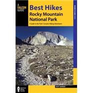 Best Hikes Rocky Mountain National Park: A Guide to the Park's Greatest Hiking Adventures by Dannen, Kent, 9781493008131
