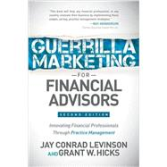 Guerilla Marketing for Financial Advisors by Levinson, Jay Conrad; Hicks, Grant, 9781630478131
