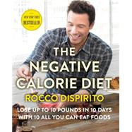 The Negative Calorie Diet: Lose Up to 10 Pounds in 10 Days With 10 All You Can Eat Foods by DiSpirito, Rocco, 9780062378132