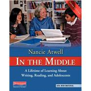 In the Middle: A Lifetime of Learning About Writing, Reading, and Adolescents by Atwell, Nancie, 9780325028132