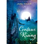 Centaur Rising by Yolen, Jane, 9781250068132
