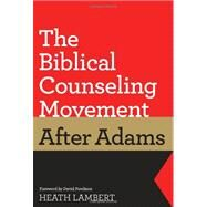 The Biblical Counseling Movement After Adams by Lambert, Heath; Powlison, David, 9781433528132
