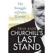Churchill's Last Stand by Klos, Felix, 9781784538132