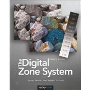 The Digital Zone System: Taking Control from Capture to Print by Fisher, Robert, 9781937538132