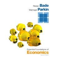 Essential Foundations of Economics Plus NEW MyEconLab with Pearson eText -- Access Card Package by Bade, Robin; Parkin, Michael, 9780133578133