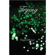 Trying by Kiffmeyer, Megan, 9780878398133