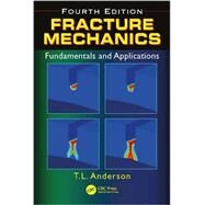 Fracture Mechanics: Fundamentals and Applications, Fourth Edition by Anderson; Ted L., 9781498728133