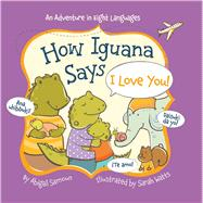 How Iguana Says I Love You! by Samoun, Abigail; Watts, Sarah, 9781454918134
