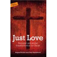 Just Love: Personal and Social Transformation in Christ by Ritchie, Angus; Hackwood, Paul, 9781909728134