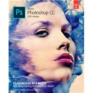 Adobe Photoshop CC Classroom in a Book (2015 release) by Faulkner, Andrew; Chavez, Conrad, 9780134308135