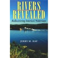 Rivers Revealed : Rediscovering America's Waterways by Hay, Jerry M., 9780253348135