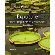 Exposure From Snapshots to Great Shots by Revell, Jeff, 9780321968135