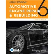 Today's Technician: Automotive Engine Repair & Rebuilding, Classroom Manual and Shop Manual by Hadfield, Chris; Nussler, Randy, 9781305958135