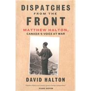 Dispatches from the Front by Halton, David, 9780771038136