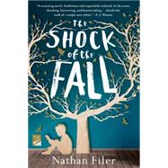 The Shock of the Fall A Novel by Filer, Nathan, 9781250028136