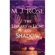 The Library of Light and Shadow A Novel by Rose, M. J., 9781476778136